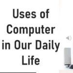 5 Uses Of Computer in Our Daily Life Make Easy